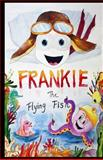 Frankie the Flying Fish, Frank Nichols, 1477505105