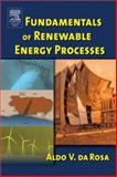 Fundamentals of Renewable Energy Processes, Da Rosa, Aldo V., 0120885107