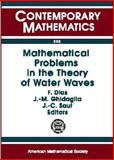 Mathematical Problems in the Theory of Water Waves : A Workshop on the Problems in the Theory of Nonlinear Hydrodynamic Waves, May 15-19, 1995, Luminy, France, Frederic Dias, Jean-Michel Ghidaglia, Jean-claude Saut, 082180510X