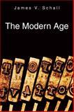 The Modern Age, James V. Schall, 1587315106