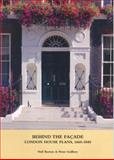 Behind the Façade : London House Plans, 1660-1840, Burton, Neil and Guillery, Peter, 1904965105