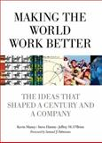 Making the World Work Better : The Ideas That Shaped a Century and a Company, Maney, Kevin and Hamm, Steve, 0132755106