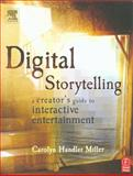 Digital Storytelling : A Creator's Guide to Interactive Entertainment, Miller, Carolyn Handler, 0240805100