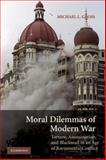 Moral Dilemmas of Modern War : Torture, Assasination and Blackmail in an Age of Asymmetric Conflict, Gross, Michael, 0521685109