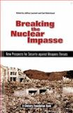 Breaking the Nuclear Impasse : New Prospects for Security Against Weapons Threats, Laurenti, Jeffrey and Robichaud, Carl, 0870785109