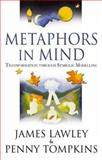 Metaphors in Mind : Transformation Through Symbolic Modelling, Lawley, James and Tompkins, Penny, 0953875105