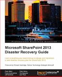 Microsoft SharePoint 2013 Disaster Recovery Guide, Peter Ward and Pavlo Andrushkiw, 184968510X