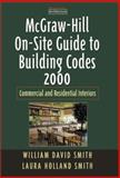 McGraw-Hill On-Site Guide to Building Codes 2000 : Commercial and Residential Sites and Exteriors, Smith, David and Smith, Laura, 0071365109