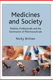 Medicines and Society : Patients, Professionals and the Dominance of Pharmaceuticals, Britten, Nicky, 0230205100