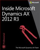 Inside Microsoft Dynamics AX 2012 R3, The Microsoft Dynamics AX Team, 073568510X