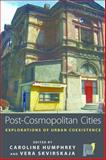 Post-Cosmopolitan Cities : Explorations of Urban Coexistence, Caroline Humphrey, Vera Skvirskaja, 0857455109