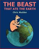 Beast That Ate the Earth : The Environment Cartoons of Chris Madden, Madden, Chris, 0954855108