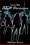 Teenage Mind Adult Decisions, Makesha Brown, 1438965109