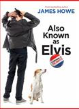 Also Known As Elvis, James Howe, 1442445106