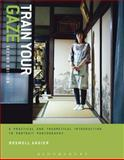 Train Your Gaze : A Practical and Theoretical Introduction to Portrait Photography, Angier, Roswell, 1472525108
