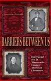 Barriers between Us : Interracial Sex in Nineteenth-Century American Literature, Jackson, Cassandra, 0253345111