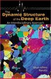 The Dynamic Structure of the Deep Earth : An Interdisciplinary Approach, Karato, Shun-ichiro, 0691095116