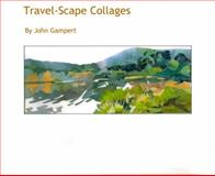 Travel-Scape Collage, Gampert, John, 0989495116