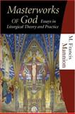 Masterworks of God : Essays in Liturgical Theory and Practice, Mannion, M. Francis, 1568545118