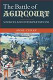 The Battle of Agincourt : Sources and Interpretations, Curry, Anne, 1843835118