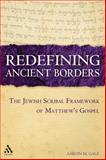 Redefining Ancient Borders : The Jewish Scribal Framework of Matthew's Gospel, Gale, Aaron M., 056702511X