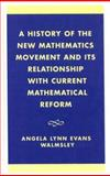 A History of the New Mathematics Movement and Its Relationship with Current Mathematical Reform, Angela Lynn Evans Walmsley, 0761825118