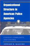 Organizational Structure in American Police Agencies : Context, Complexity, and Control, Maguire, Edward R., 0791455114