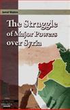 The Struggle of Major Powers over Syria, Jamal Wakim, 0863725112
