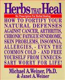 Herbs That Heal, Janet A. Weiner and Michael A. Weiner, 0912845112