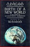 Birth of a New World : An Open Moment for International Leadership, Cleveland, Harland, 1555425119