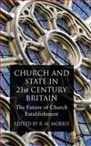 Church and State in 21st Century Britain : The Future of Church Establishment, , 023055511X