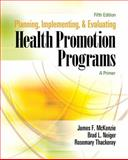 Planning, Implementing, and Evaluating Health Promotion Programs : A Primer, McKenzie, James F. and Neiger, Brad L., 032149511X