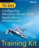 MCTS Self-Paced Training Kit (Exam 70-643) : Configuring Windows Server 2008 Application Platform, Desai, Anil and Mackin, J. C., 0735625115