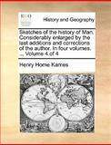 Sketches of the History of Man Considerably Enlarged by the Last Additions and Corrections of the Author In, Henry Home Kames, 1170375111