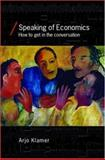 Speaking of Economics : How to Get in the Conversation, Klamer, Arjo, 0415395119