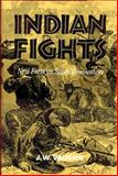 Indian Fights : New Facts on Seven Encounters, Vaughn, J. W., 0806135115