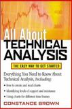 All about Technical Analysis : The Easy Way to Get Started, Brown, Constance M., 0071385118