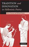 Tradition and Innovation in Hellenistic Poetry, Fantuzzi, Marco and Hunter, Richard, 0521835119