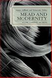 Mead and Modernity : Science, Selfhood, and Democratic Politics, Da Silva, Filipe Carreira, 0739115111