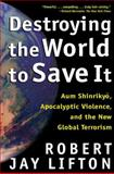 Destroying the World to Save It, Robert Jay Lifton, 0805065113