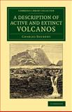 A Description of Active and Extinct Volcanos : With Remarks on Their Origin, Their Chemical Phaenomena, and the Character of Their Products, Daubeny, Charles, 1108075118