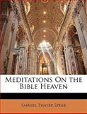 Meditations on the Bible Heaven, Samuel Thayer Spear, 1141955113