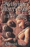 Ayurvedic Beauty Care, Melanie A. Sachs, 091495511X
