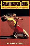 Breakthrough Tennis, Rolf Clark, 0918535115