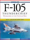 F-105 Thunderchief : Workhorse of the Vietnam War, Jenkins, Dennis R., 0071355111
