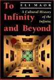 To Infinity and Beyond : A Cultural History of the Infinite, Maor, Eli, 0691025118