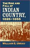 Rise and Fall of Indian Country 1825-1855, William, Unrau, 0700615113