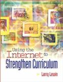 How to Use the Internet to Strengthen Curriculum, Lewin, Larry, 0871205114