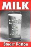 Milk : Its Remarkable Contribution to Human Health and Well-Being, Patton, Stuart, 1412805112