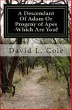 A Descendant of Adam or Progeny of Apes -Which Are You?, David L. Cole, 1496135113